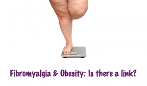 Fibromyalgia & Obesity- Is there a link?