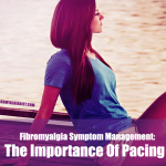 Fibromyalgia Symptom Management: The Importance Of Pacing