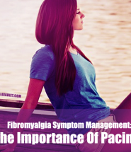 Fibromyalgia Symptom Management- The Importance Of Pacing