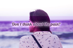 Don't think about the pain