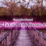 Find A New Normal – How To Live With Chronic Pain